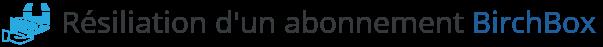 resiliation abonnement birchbox
