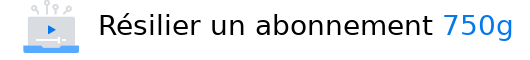 désabonnement 750g