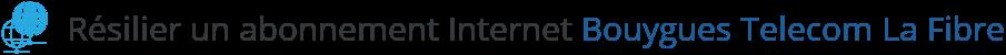 resilier abonnement fibre internet bouygues telecom