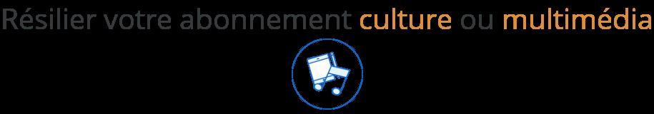 resiliation abonnement culture multimedia