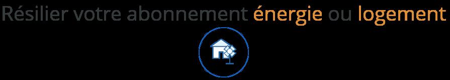 resilier abonnement energie logement
