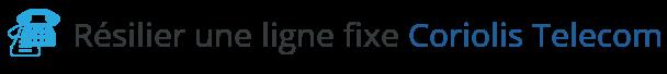 resilier ligne fixe coriolis telecom